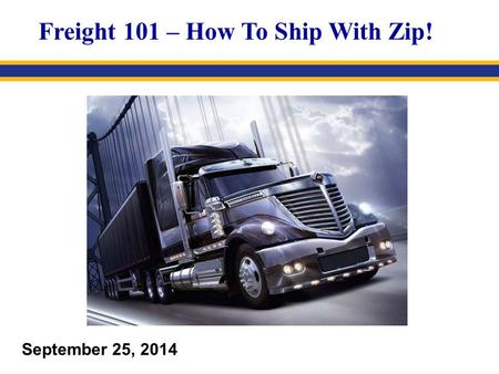 September 25, 2014 Freight 101 – How To Ship With Zip!