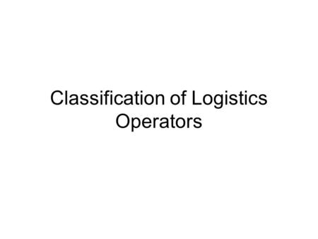 Classification of Logistics Operators. Carriers (trasportatore) A common, usually called simply a carrier offers its services, transport of goods or people,