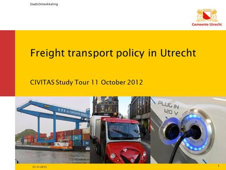 StadsOntwikkeling 21-5-2015 1 Freight transport policy in Utrecht CIVITAS Study Tour 11 October 2012.