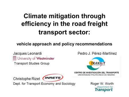 Climate mitigation through efficiency in the road freight transport sector: vehicle approach and policy recommendations Jacques Leonardi Pedro J. Pérez-Martínez.