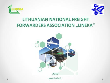 "LITHUANIAN NATIONAL FREIGHT FORWARDERS ASSOCIATION ""LINEKA"" 2012 www.lineka.lt."