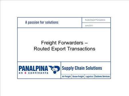 1 Routed Export Transactions June 2013 Name Place, date United States of America Routed Export Transactions June 2013 Freight Forwarders – Routed Export.