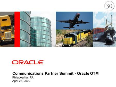 Communications Partner Summit - Oracle OTM Philadelphia, PA. April 23, 2009.
