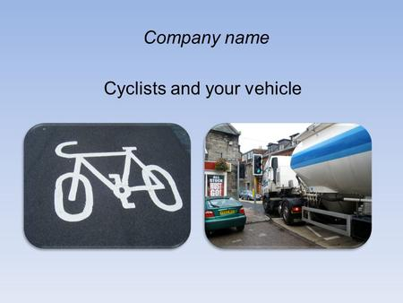 Cyclists and your vehicle Company name. January 24 th March 18 th April 6 th January 23 rd April 6 th May 17 th May 23 rd June 25 th June 9 th July 4.