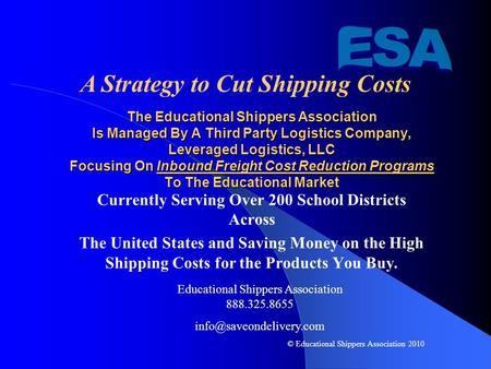 The Educational Shippers Association Is Managed By A Third Party Logistics Company, Leveraged Logistics, LLC Focusing On Inbound Freight Cost Reduction.