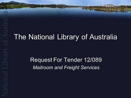 The National Library of Australia Request For Tender 12/089 Mailroom and Freight Services.