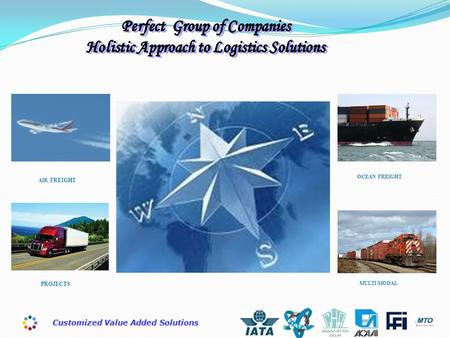 Customized Value Added Solutions OCEAN FREIGHT AIR FREIGHT PROJECTS MULTI MODAL.