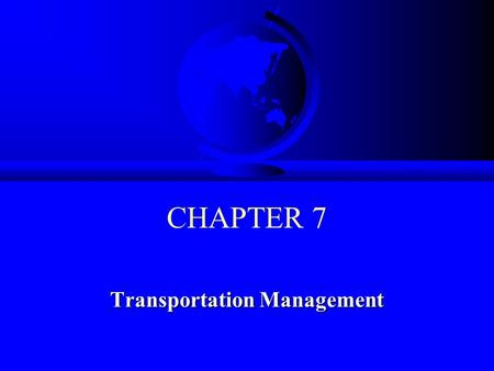 CHAPTER 7 Transportation Management. © 2008 Prentice Hall 7-2 Learning Objectives F To examine the background of the transportation management function.