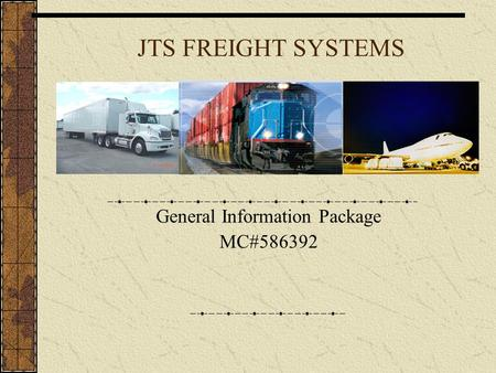 JTS FREIGHT SYSTEMS General Information Package MC#586392.