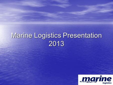 Marine Logistics Presentation 2013. Mission& Vision; Mission& Vision; To be the most correct address to carry its customers to their futures in international.