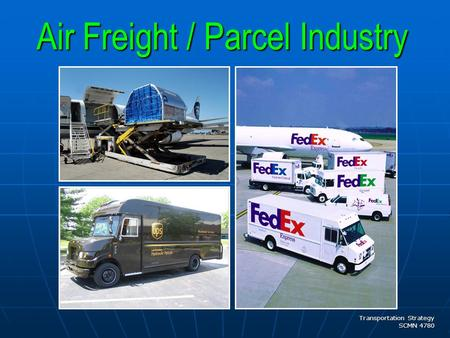 Transportation Strategy SCMN 4780 Air Freight / Parcel Industry.
