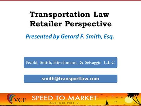 Transportation Law Retailer Perspective Presented by Gerard F. Smith, Esq. Pezold, Smith, Hirschmann, & Selvaggio L.L.C.
