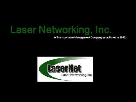 Laser Networking, Inc. A Transportation Management Company established in 1992.