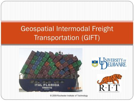 © 2009 Rochester Institute of Technology Geospatial Intermodal Freight Transportation (GIFT)