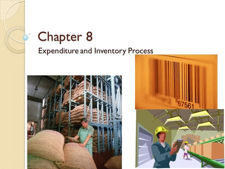 Chapter 8 Expenditure and Inventory Process. What are the 4 Activities in the Expenditure Process? ◦ Determine the need for goods and services ◦ Select.