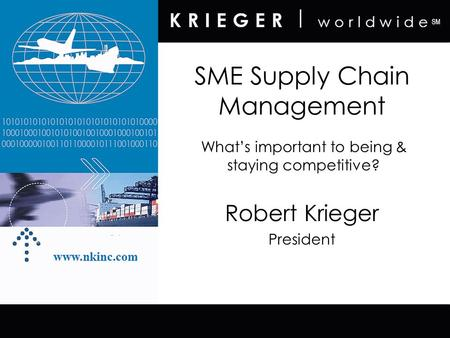 SME Supply Chain Management Robert Krieger President What's important to being & staying competitive?