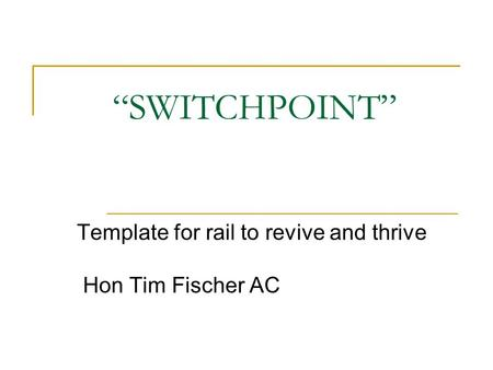 """SWITCHPOINT"" Template for rail to revive and thrive Hon Tim Fischer AC."