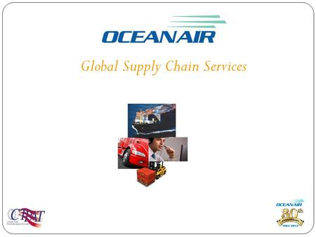 Global Supply Chain Services. OCEANAIR's Corporate Profile Established in 1983 Established in 1983 One of the Largest Privately Owned Freight Forwarders.