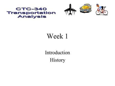 Week 1 Introduction History. Introduction Transportation - The movement of good and people between 2 points Transportation Engineering - Planning and.