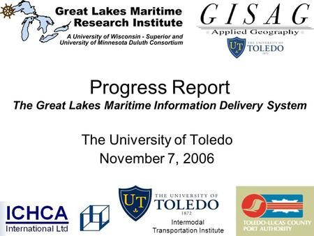 Progress Report The Great Lakes Maritime Information Delivery System The University of Toledo November 7, 2006 Intermodal Transportation Institute.