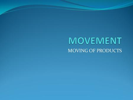 MOVING OF PRODUCTS. MOVING PRODUCTS The movement of products connects places to one another. Airplanes carry passengers, but they also deliver cargo or.