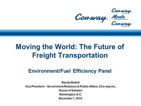 Moving the World: The Future of Freight Transportation Environment/Fuel Efficiency Panel Randy Mullett Vice President - Government Relations & Public Affairs,