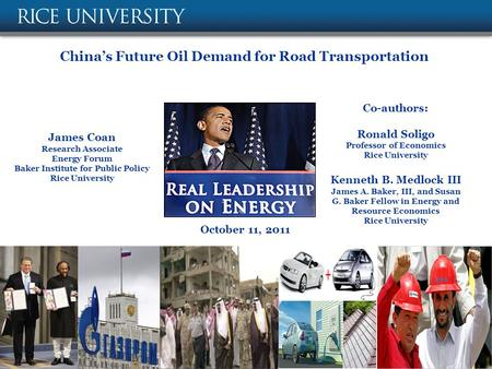 China's Future Oil Demand for Road Transportation James Coan Research Associate Energy Forum Baker Institute for Public Policy Rice University October.