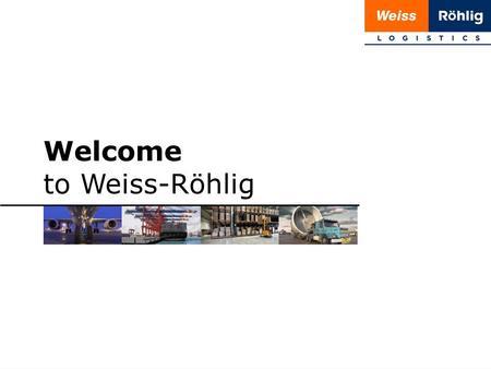1 | 20 Welcome to Weiss-Röhlig. 2 | 20 Weiss-Röhlig moves The Mission We stand on solid ground with ongoing and innovative development aimed at providing.