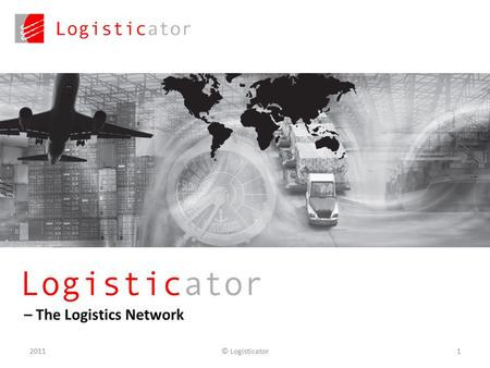 – The Logistics Network 1© Logisticator2011. © Logisticator22011 Global logistics network with online-tools instead of IT-integration one-to-one What.