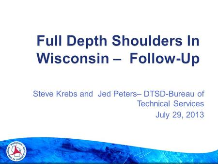 Steve Krebs and Jed Peters– DTSD-Bureau of Technical Services July 29, 2013.