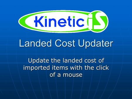 Landed Cost Updater Update the landed cost of imported items with the click of a mouse.