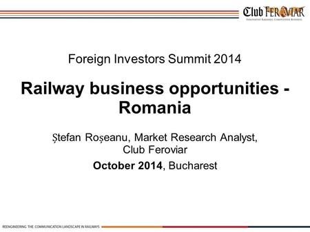 Tefan Roeanu, Market Research Analyst, Club Feroviar Foreign Investors Summit 2014 Railway business opportunities - Romania October 2014, Bucharest.