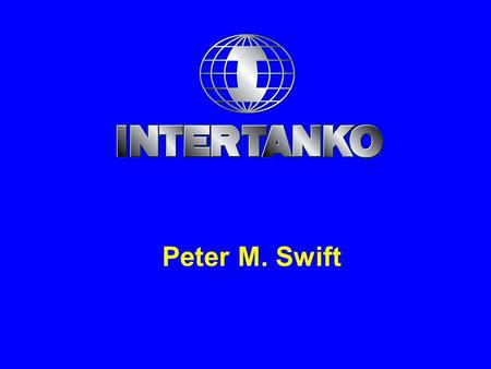 Peter M. Swift. - representing responsible oil and chemical tanker owners worldwide - promoting Safer Ships, Cleaners Seas and Free Competition.