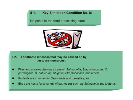 8-1. Key Sanitation Condition No. 8: No pests in the food processing plant. 8-2. Foodborne illnesses that may be passed on by pests are numerous:  Flies.