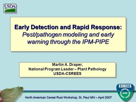 North American Cereal Rust Workshop, St. Paul MN – April 2007 Early Detection and Rapid Response: Pest/pathogen modeling and early warning through the.