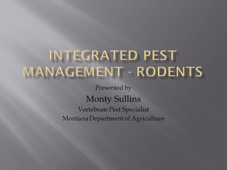 Presented by Monty Sullins Vertebrate Pest Specialist Montana Department of Agriculture.