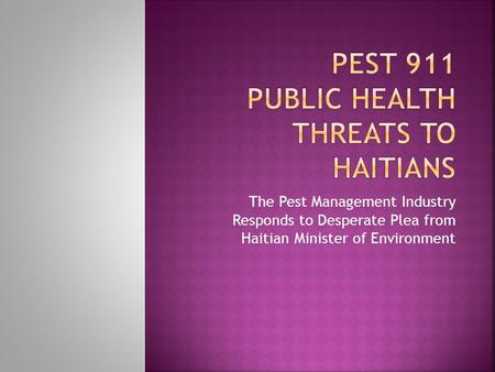 The Pest Management Industry Responds to Desperate Plea from Haitian Minister of Environment.