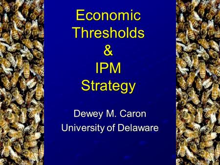 Economic Thresholds & IPM Strategy Dewey M. Caron University of Delaware.