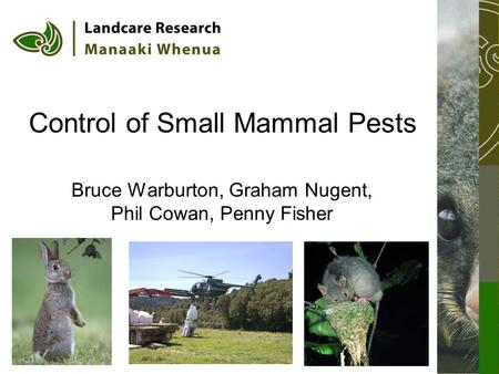 Control of Small Mammal Pests Bruce Warburton, Graham Nugent, Phil Cowan, Penny Fisher.