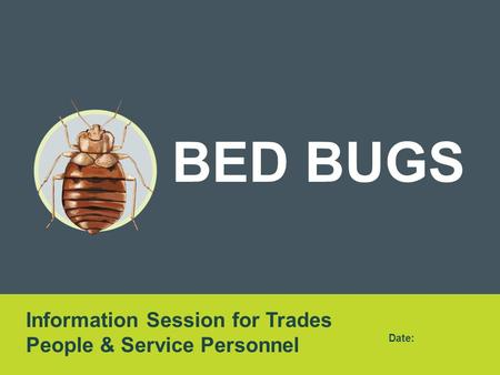 BED BUGS Information Session for Trades People & Service Personnel Date: