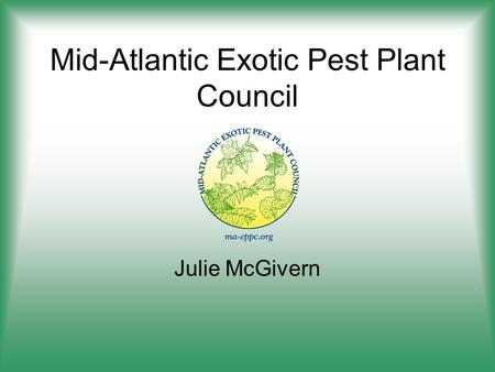 Mid-Atlantic Exotic Pest Plant Council Julie McGivern.