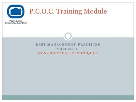 BEST MANAGEMENT PRACTICES VOLUME II NON-CHEMICAL TECHNIQUES P.C.O.C. Training Module.