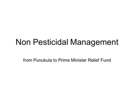 Non Pesticidal Management from Punukula to Prime Minister Relief Fund.