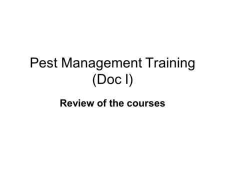 Pest Management Training (Doc I) Review of the courses.