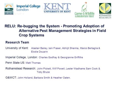 Research Team University of Kent: Alastair Bailey, Iain Fraser, Abhijit Sharma, Marco Bertaglia & Elodie Douarin Imperial College, London: Charles Godfray.