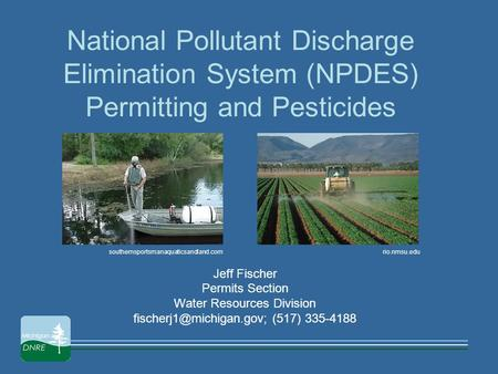 National Pollutant Discharge Elimination System (NPDES) Permitting and Pesticides Jeff Fischer Permits Section Water Resources Division