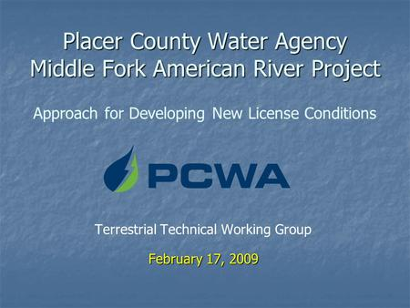 Placer County Water Agency Middle Fork American River Project Placer County Water Agency Middle Fork American River Project Approach for Developing New.