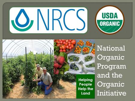 Helping People Help the Land National Organic Program and the Organic Initiative.