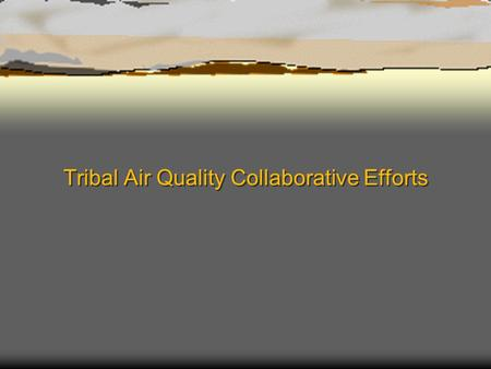 Tribal Air Quality Collaborative Efforts. Overview  Ak-Chin Indian Community (ACIC)  Air Quality Program  Tribal Collaboration.