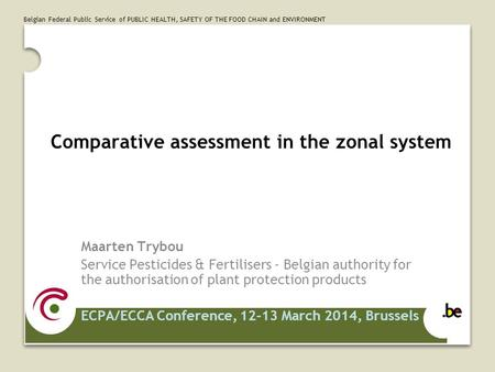 Belgian Federal Public Service of PUBLIC HEALTH, SAFETY OF THE FOOD CHAIN and ENVIRONMENT Comparative assessment in the zonal system Maarten Trybou Service.